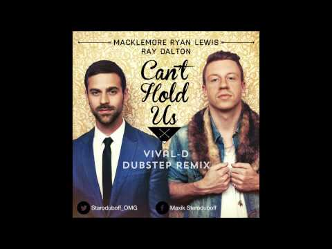 Macklemore x Ryan Lewis x Ray Dalton - Can't Hold Us (Vival-D Dubstep Remix)